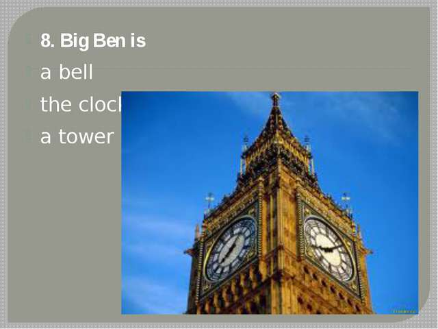 8. Big Ben is a bell the clock a tower