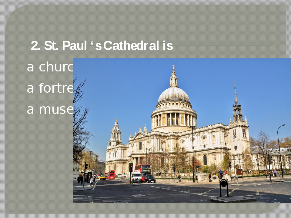 2. St. Paul 's Cathedral is a church a fortress a museum