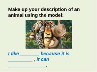 Make up your description of an animal using the model: I like _______ because