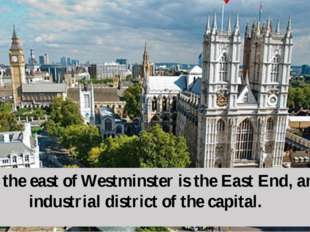 To the east of Westminster is the East End, an industrial district of the cap