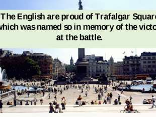 The English are proud of Trafalgar Square, which was named so in memory of th