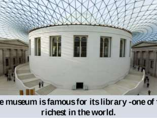 The museum is famous for its library -one of the richest in the world.