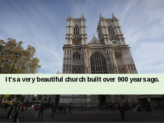 It's a very beautiful church built over 900 years ago.