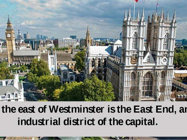 To the east of Westminster is the East End, an industrial district of the cap...