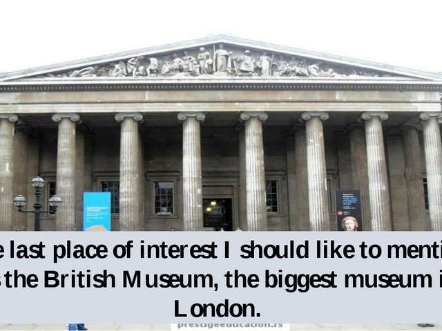 The last place of interest I should like to mention, is the British Museum, t...