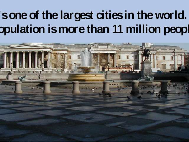 It's one of the largest cities in the world. Its population is more than 11 m...