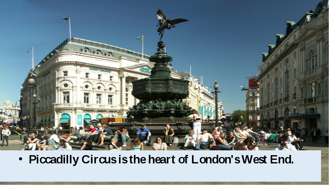 Piccadilly Circus is the heart of London's West End.