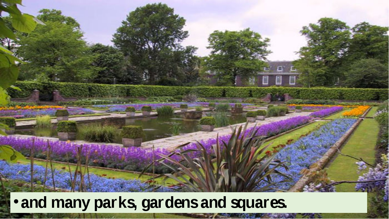and many parks, gardens and squares.