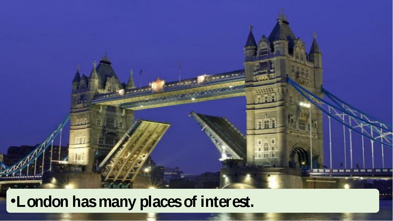 London has many places of interest.