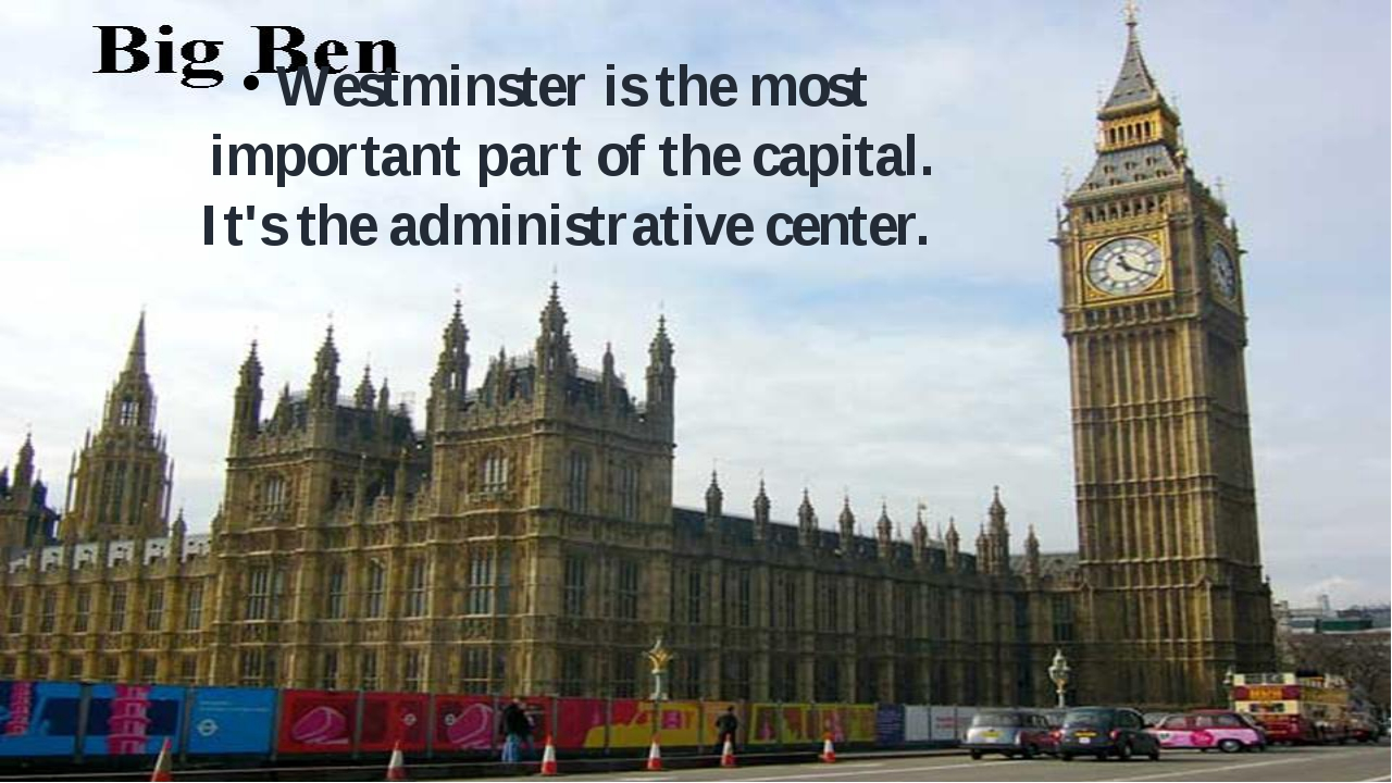 Westminster is the most important part of the capital. It's the administrativ...