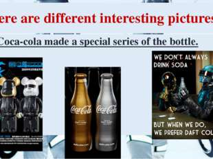 Here are different interesting pictures. Coca-cola made a special series of t