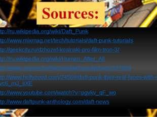 Sources: http://ru.wikipedia.org/wiki/Daft_Punk http://www.mixmag.net/tech/tu