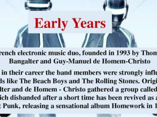 Early Years French electronic music duo, founded in 1993 by Thomas Bangalter