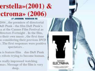 «Interstella»(2001) & «Electroma» (2006) May 21, 2006 , the premiere of direc