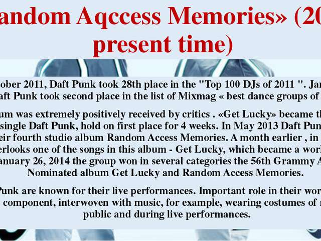 «Random Aqccess Memories» (2011-present time) In October 2011, Daft Punk took...
