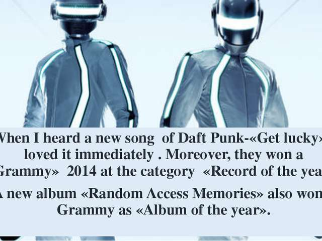 When I heard a new song of Daft Punk-«Get lucky» I loved it immediately . Mor...