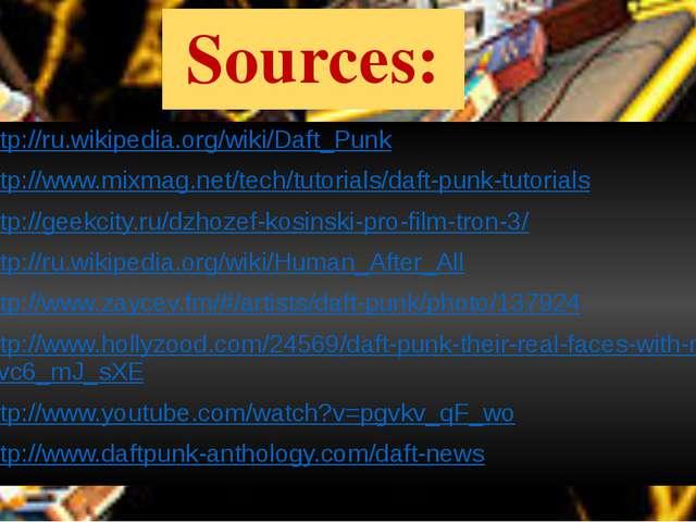 Sources: http://ru.wikipedia.org/wiki/Daft_Punk http://www.mixmag.net/tech/tu...