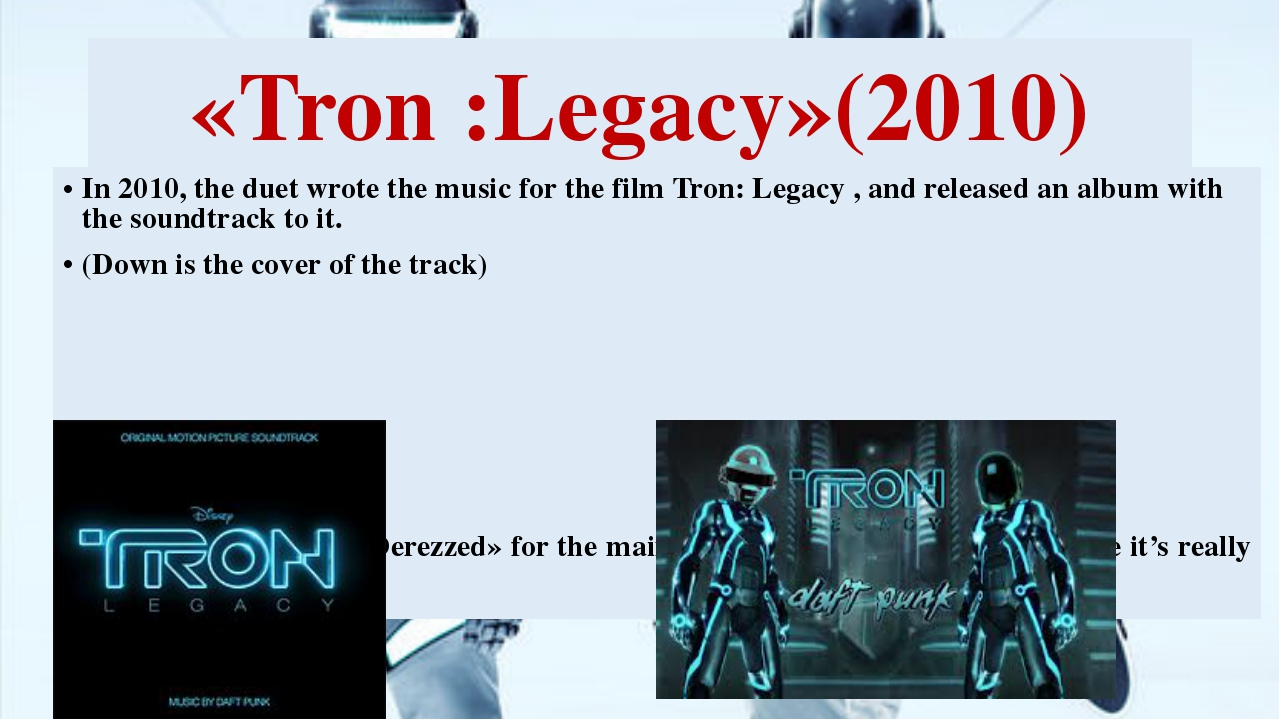«Tron :Legacy»(2010) In 2010, the duet wrote the music for the film Tron: Leg...