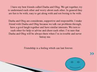 I have my best friends called Dasha and Oleg. We get together, try to unders