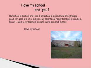 Our school is the best and I like it. My school is big and new. Everything i