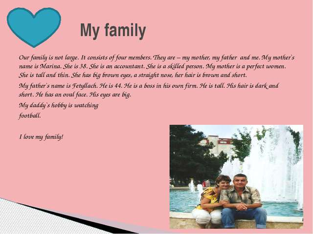 Our family is not large. It consists of four members. They are – my mother, m...