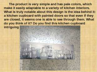 The product is very simple and has pale colors, which make it easily adaptab