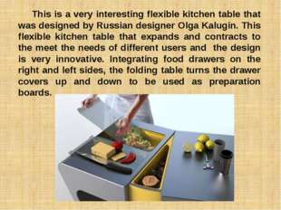 This is a very interesting flexible kitchen table that was designed by Russi