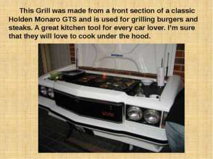 This Grill was made from a front section of a classic Holden Monaro GTS and