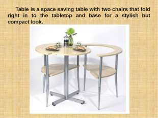 Table is a space saving table with two chairs that fold right in to the tabl