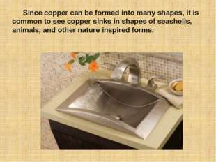 Since copper can be formed into many shapes, it is common to see copper sink