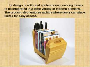 Its design is witty and contemporary, making it easy to be integrated in a l