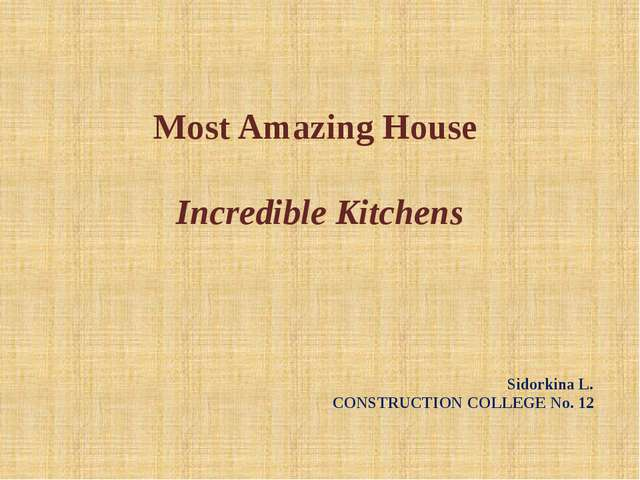Most Amazing House Incredible Kitchens Sidorkina L. CONSTRUCTION COLLEGE No. 12