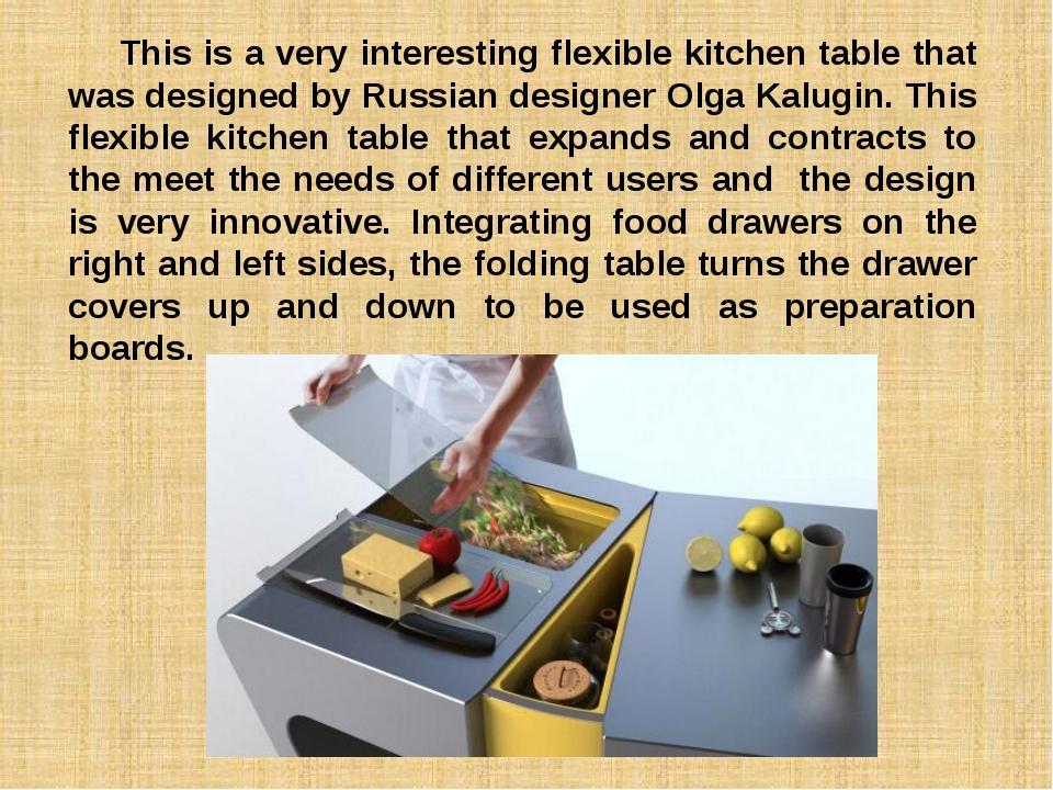 This is a very interesting flexible kitchen table that was designed by Russi...