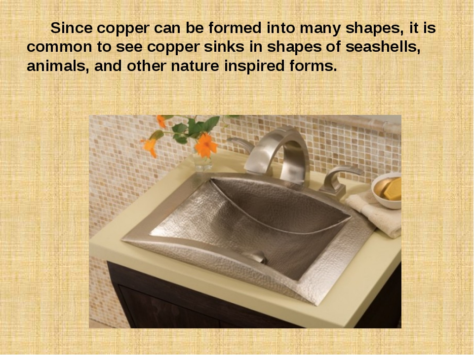 Since copper can be formed into many shapes, it is common to see copper sink...