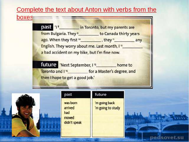 Complete the text about Anton with verbs from the boxes.