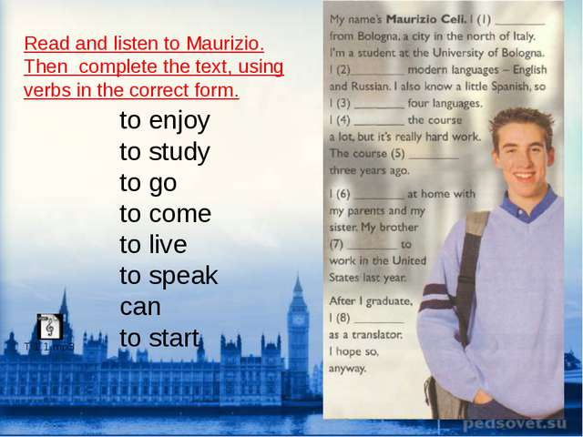 Read and listen to Maurizio. Then complete the text, using verbs in the corre...