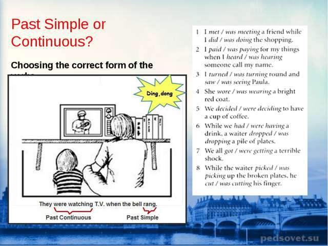 Past Simple or Continuous? Choosing the correct form of the verbs.