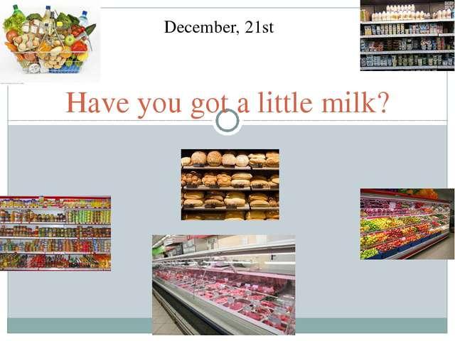 Have you got a little milk? December, 21st