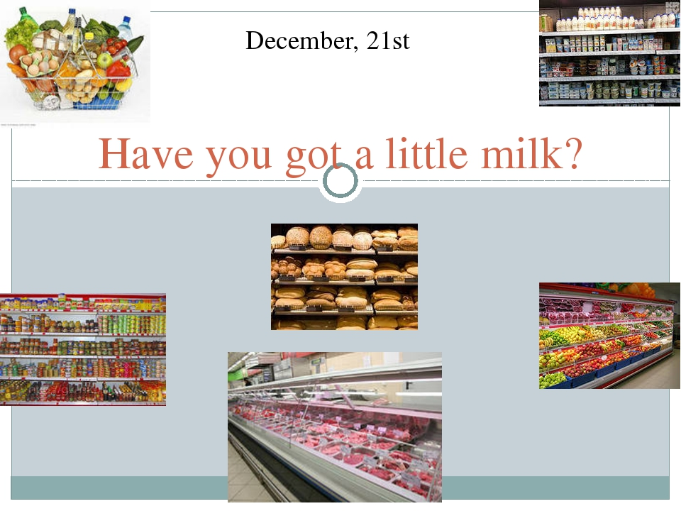 Have you got a little milk? December, 21st