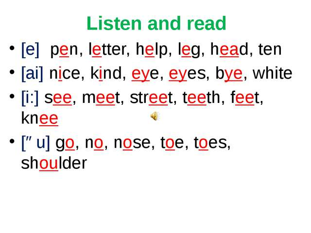Listen and read [e] pen, letter, help, leg, head, ten [ai] nice, kind, eye, e...