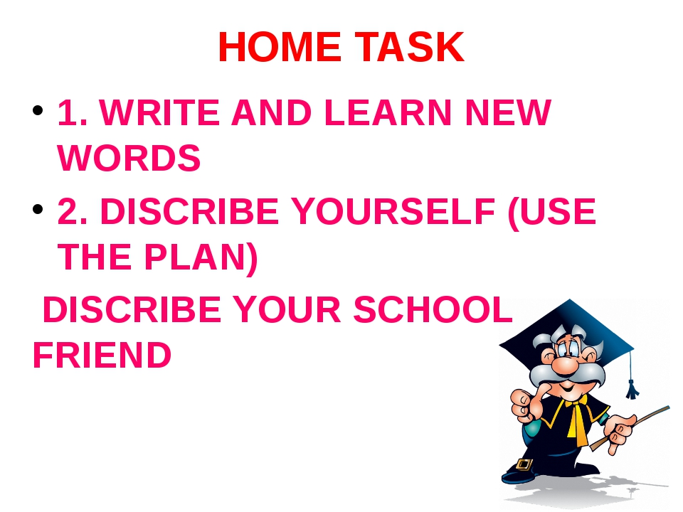 HOME TASK 1. WRITE AND LEARN NEW WORDS 2. DISCRIBE YOURSELF (USE THE PLAN) DI...