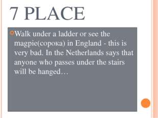 7 PLACE Walk under a ladder or see the magpie(сорока) in England - this is ve
