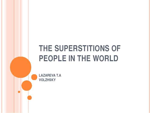 THE SUPERSTITIONS OF PEOPLE IN THE WORLD LAZAREVA T.A VOLZHSKY