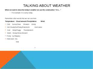 TALKING ABOUT WEATHER When we want to describe today's weather we use the con