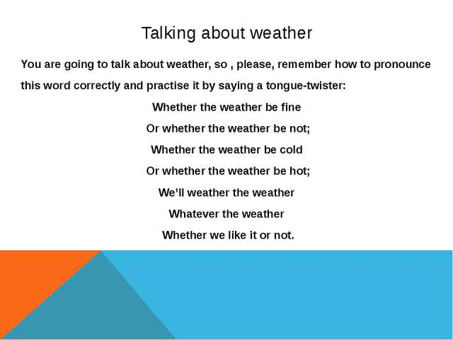 Talking about weather You are going to talk about weather, so , please, remem...