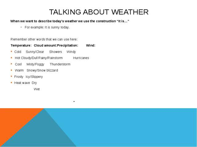 TALKING ABOUT WEATHER When we want to describe today's weather we use the con...