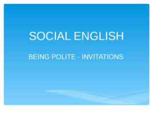 SOCIAL ENGLISH BEING POLITE - INVITATIONS