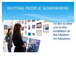 INVITING PEOPLE SOMEWHERE I'd like to take you to the exhibition at the Moder