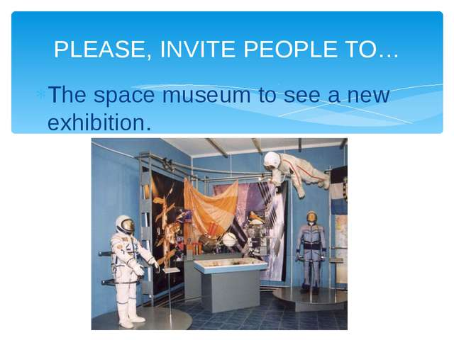 The space museum to see a new exhibition. PLEASE, INVITE PEOPLE TO…