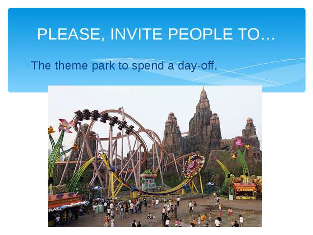 The theme park to spend a day-off. PLEASE, INVITE PEOPLE TO…